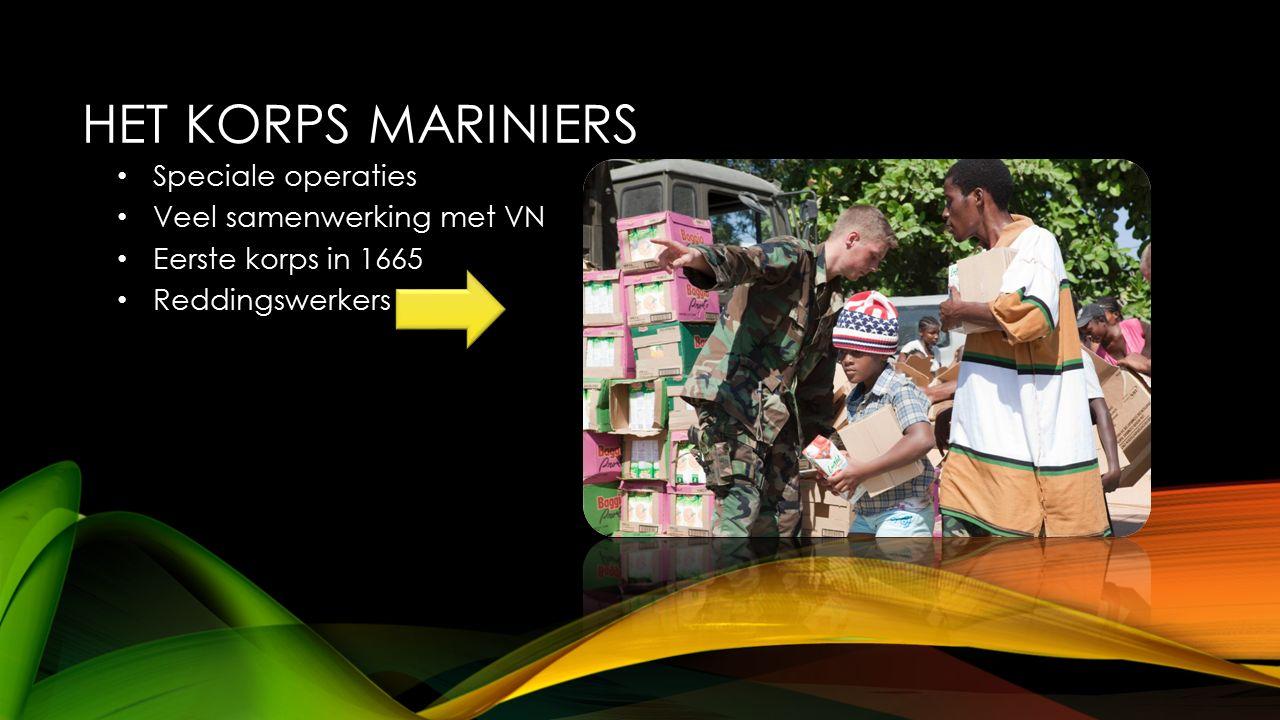 HET KORPS MARINIERS Speciale operaties Veel samenwerking met VN Eerste korps in 1665 Reddingswerkers