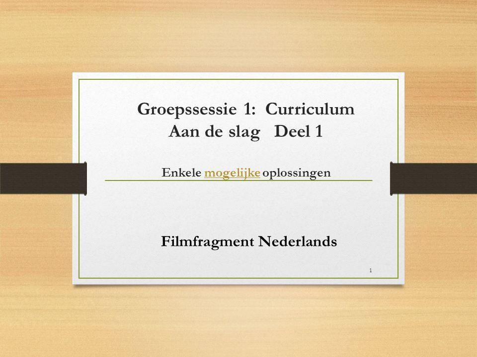 Groepssessie 1: Curriculum Aan de slag Deel 1 Enkele mogelijke oplossingen Filmfragment Nederlands 1