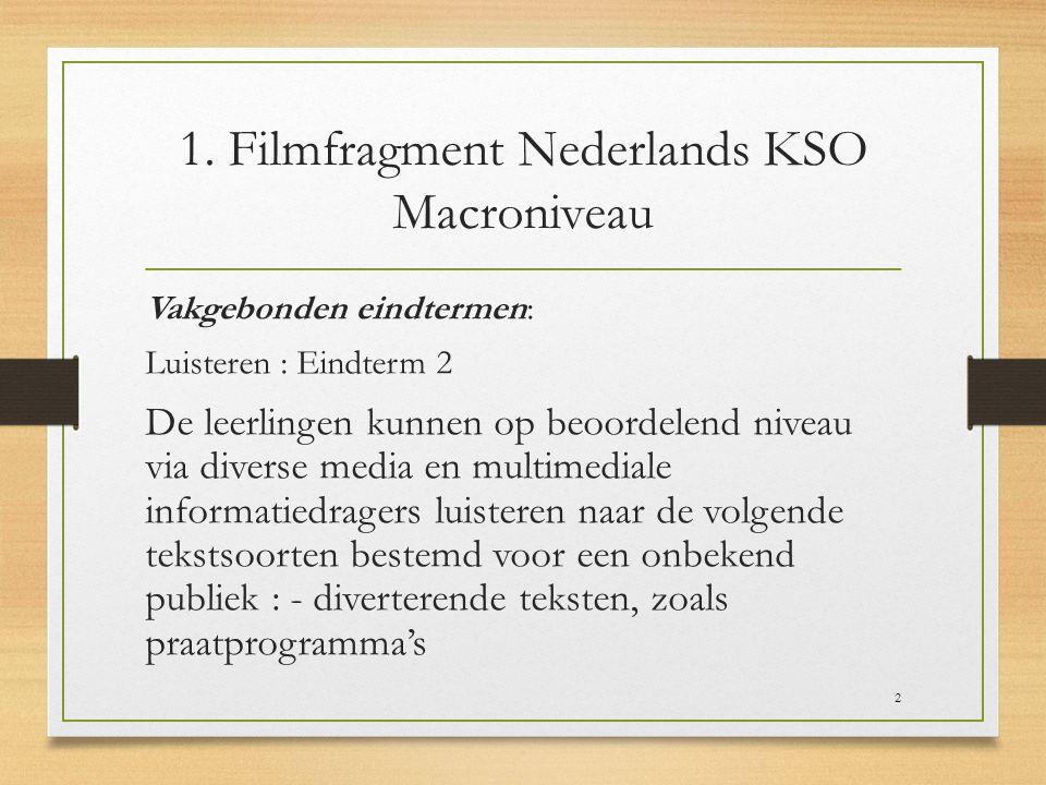 1. Filmfragment Nederlands KSO Macroniveau Vakgebonden eindtermen: Luisteren : Eindterm 2 De leerlingen kunnen op beoordelend niveau via diverse media