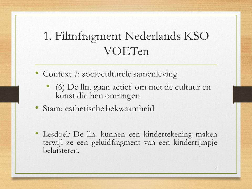1. Filmfragment Nederlands KSO VOETen Context 7: socioculturele samenleving (6) De lln. gaan actief om met de cultuur en kunst die hen omringen. Stam: