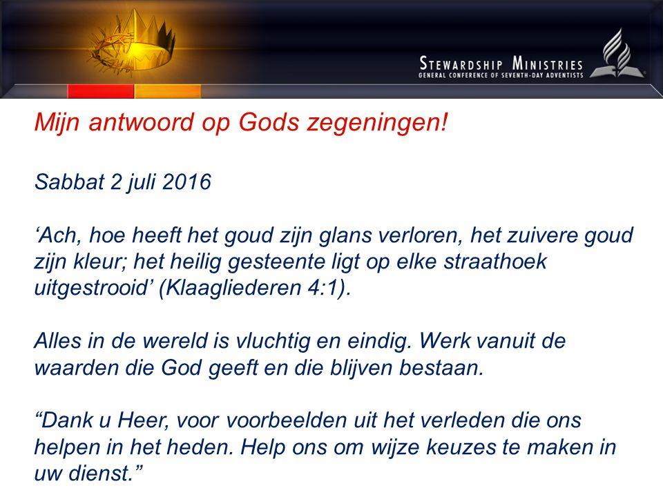 Mijn antwoord op Gods zegeningen! Sabbat 2 juli 2016 'Ach, hoe heeft het goud zijn glans verloren, het zuivere goud zijn kleur; het heilig gesteente l
