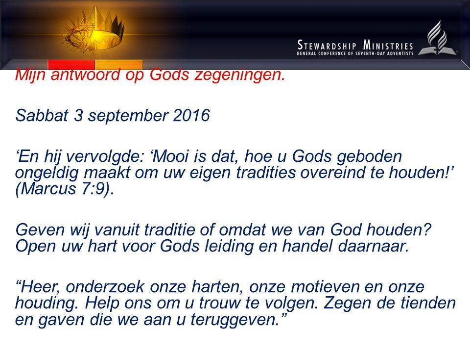 Mijn antwoord op Gods zegeningen. Sabbat 3 september 2016 'En hij vervolgde: 'Mooi is dat, hoe u Gods geboden ongeldig maakt om uw eigen tradities ove