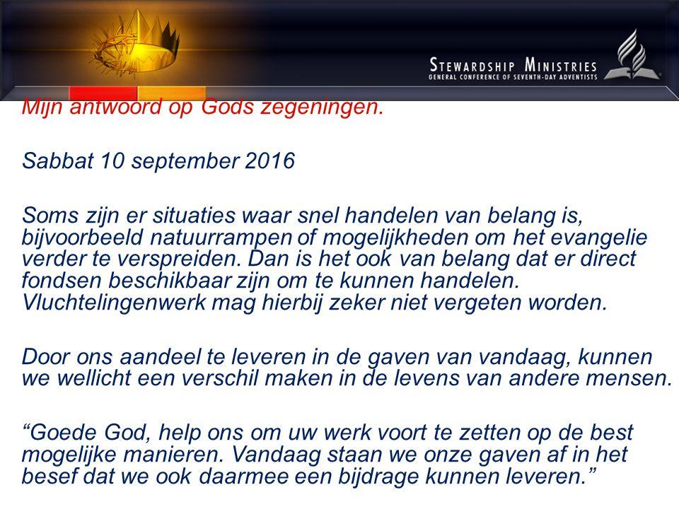 Mijn antwoord op Gods zegeningen. Sabbat 10 september 2016 Soms zijn er situaties waar snel handelen van belang is, bijvoorbeeld natuurrampen of mogel