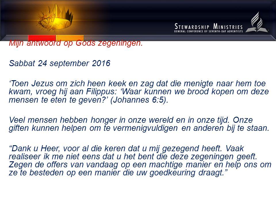 Mijn antwoord op Gods zegeningen. Sabbat 24 september 2016 'Toen Jezus om zich heen keek en zag dat die menigte naar hem toe kwam, vroeg hij aan Filip
