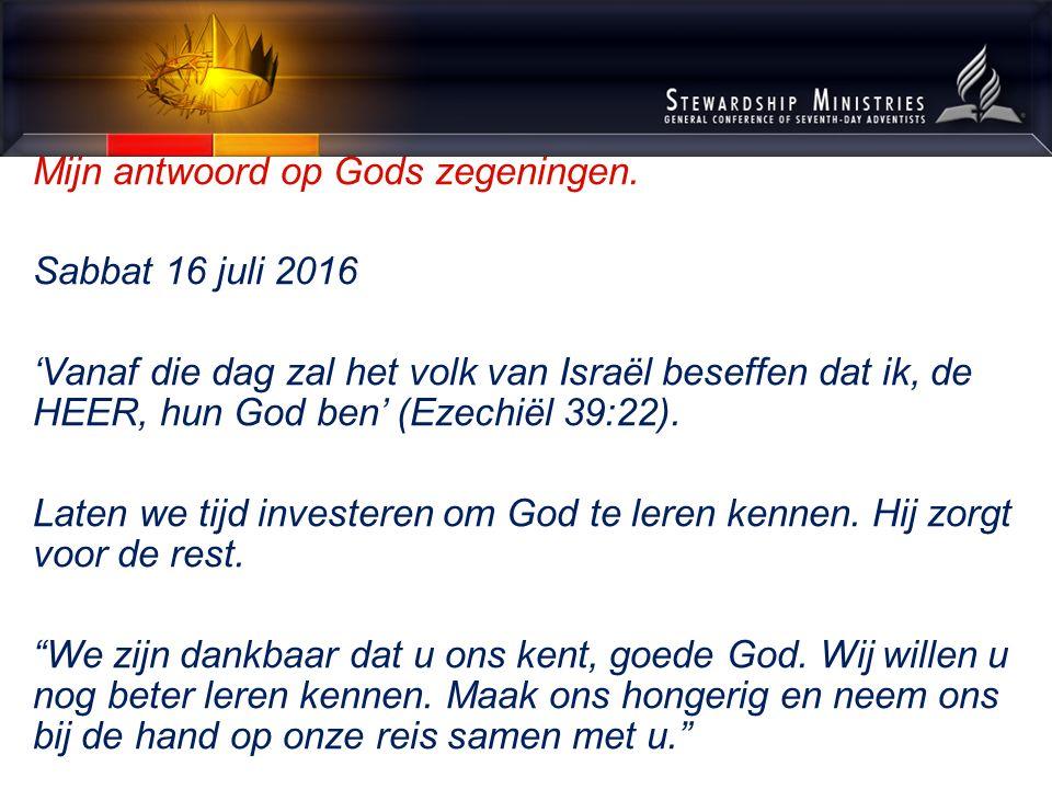 Mijn antwoord op Gods zegeningen. Sabbat 16 juli 2016 'Vanaf die dag zal het volk van Israël beseffen dat ik, de HEER, hun God ben' (Ezechiël 39:22).