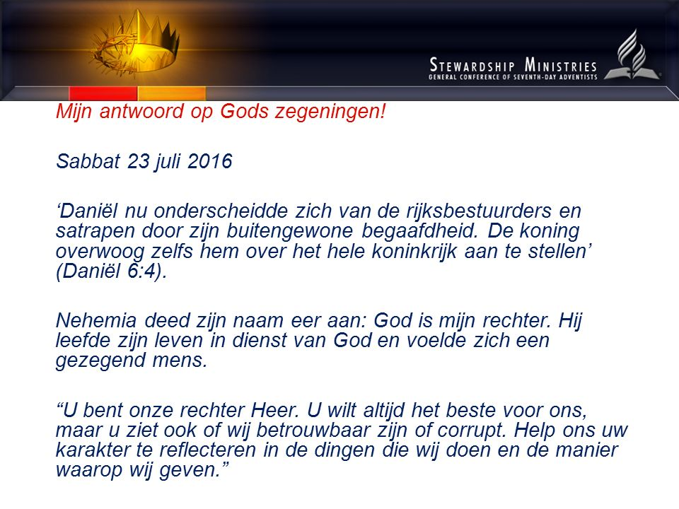 Mijn antwoord op Gods zegeningen! Sabbat 23 juli 2016 'Daniël nu onderscheidde zich van de rijksbestuurders en satrapen door zijn buitengewone begaafd