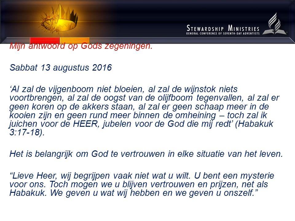 Mijn antwoord op Gods zegeningen. Sabbat 13 augustus 2016 'Al zal de vijgenboom niet bloeien, al zal de wijnstok niets voortbrengen, al zal de oogst v