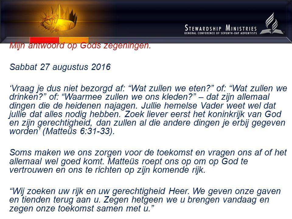 """Mijn antwoord op Gods zegeningen. Sabbat 27 augustus 2016 'Vraag je dus niet bezorgd af: """"Wat zullen we eten?"""" of: """"Wat zullen we drinken?"""" of: """"Waarm"""