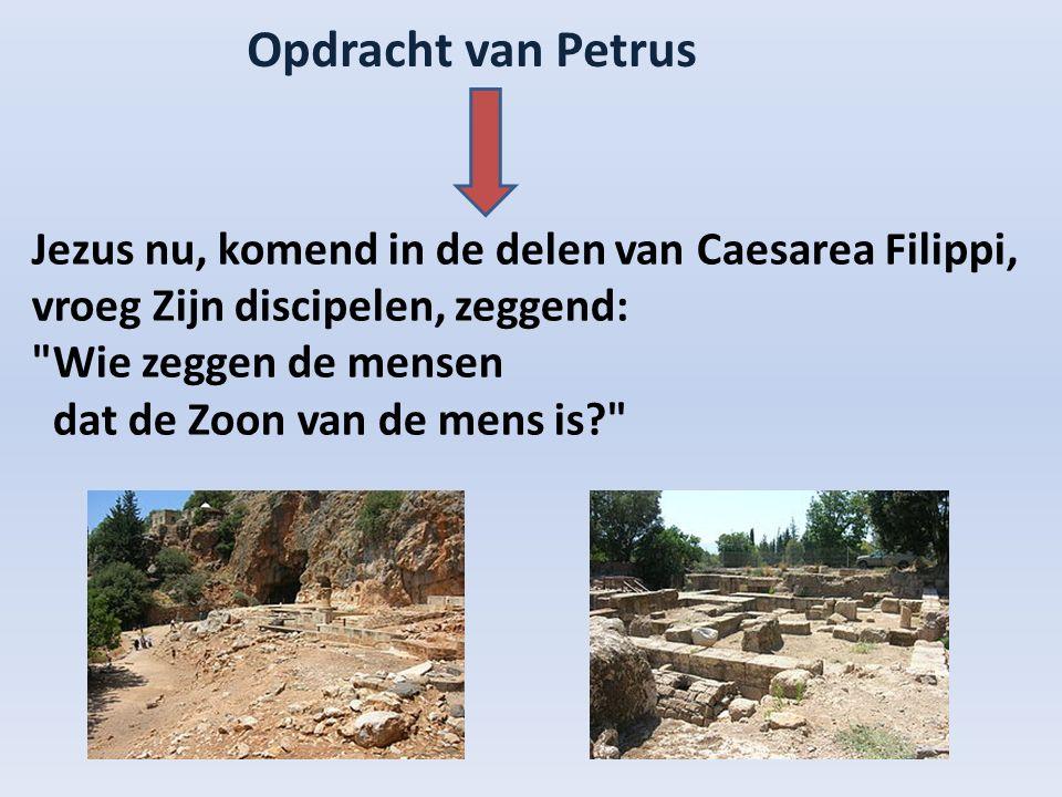 Opdracht van Petrus Jezus nu, komend in de delen van Caesarea Filippi, vroeg Zijn discipelen, zeggend: Wie zeggen de mensen dat de Zoon van de mens is