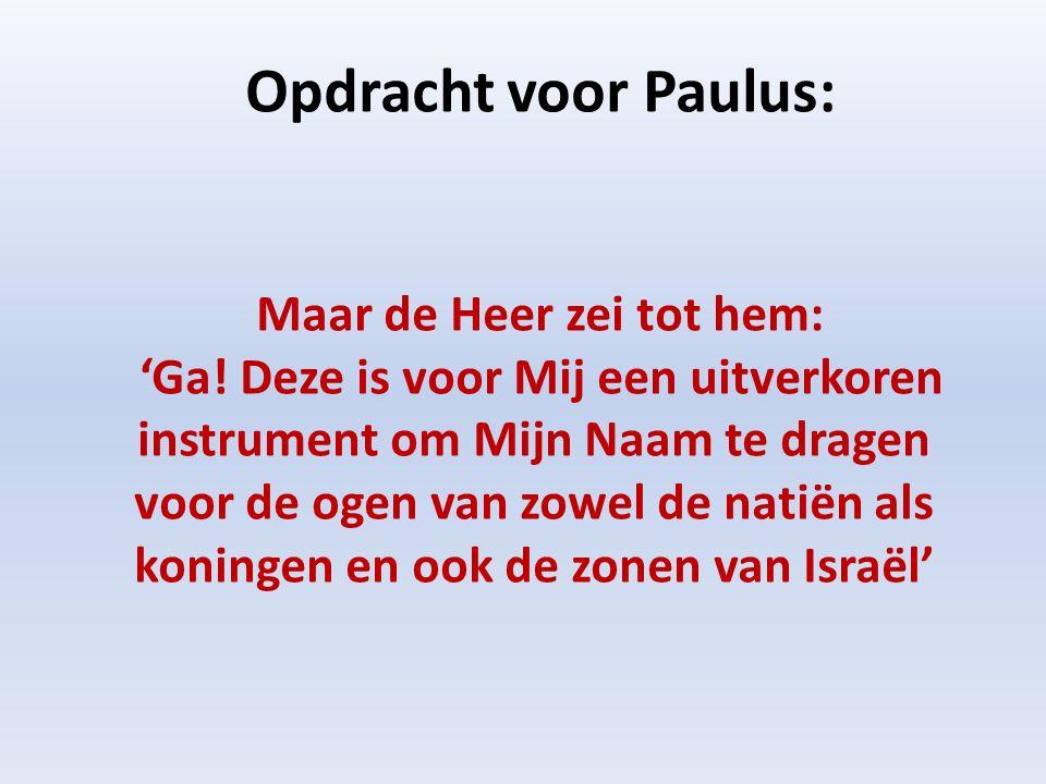 Opdracht voor Paulus: Maar de Heer zei tot hem: 'Ga.