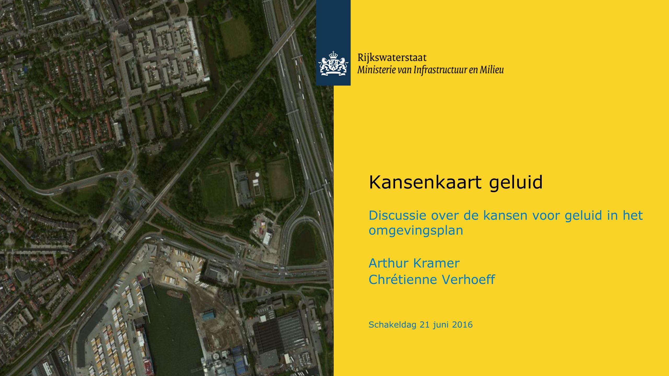 Kansenkaart geluid Discussie over de kansen voor geluid in het omgevingsplan Arthur Kramer Chrétienne Verhoeff Schakeldag 21 juni 2016
