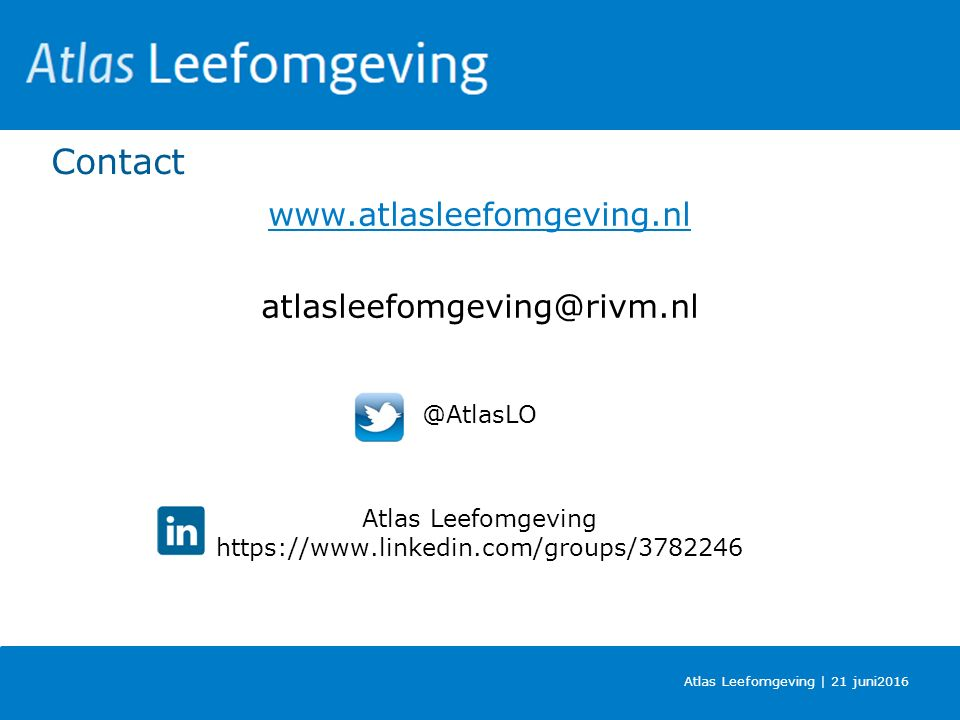Contact www.atlasleefomgeving.nl atlasleefomgeving@rivm.nl @AtlasLO Atlas Leefomgeving https://www.linkedin.com/groups/3782246 Atlas Leefomgeving | 21