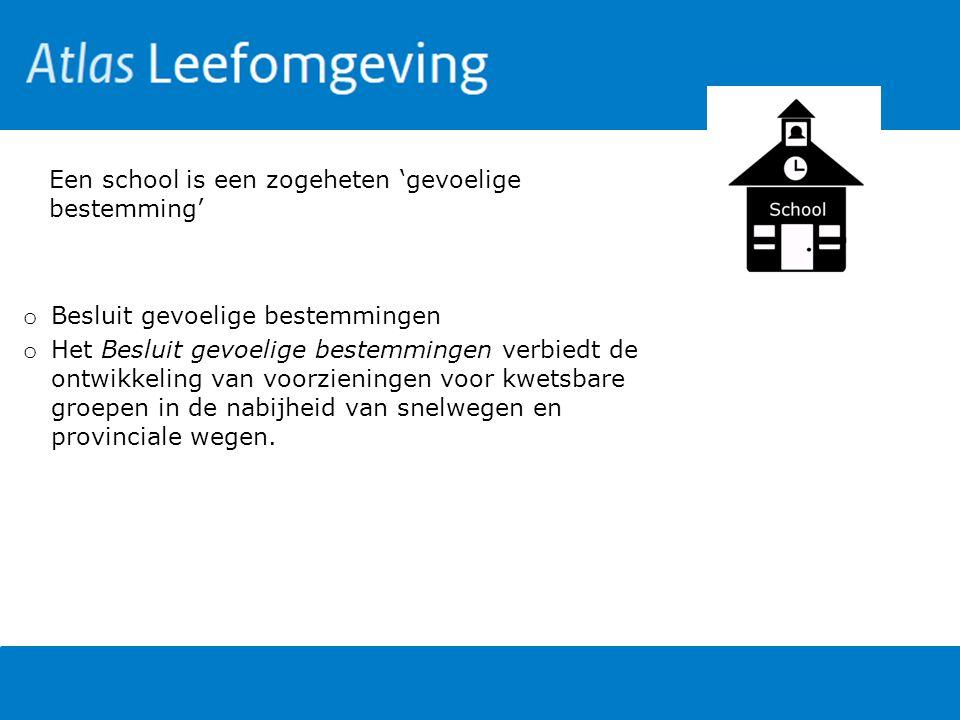 Een school is een zogeheten 'gevoelige bestemming' o Besluit gevoelige bestemmingen o Het Besluit gevoelige bestemmingen verbiedt de ontwikkeling van
