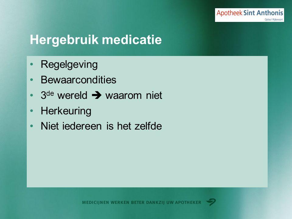 Hergebruik medicatie Regelgeving Bewaarcondities 3 de wereld  waarom niet Herkeuring Niet iedereen is het zelfde