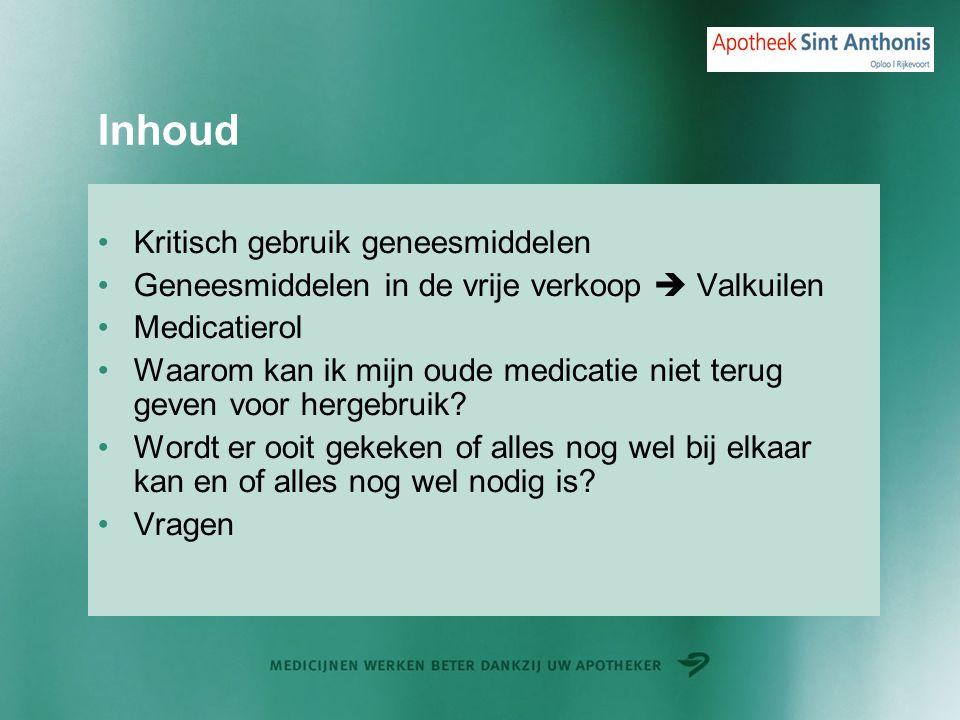 Inhoud Kritisch gebruik geneesmiddelen Geneesmiddelen in de vrije verkoop  Valkuilen Medicatierol Waarom kan ik mijn oude medicatie niet terug geven voor hergebruik.