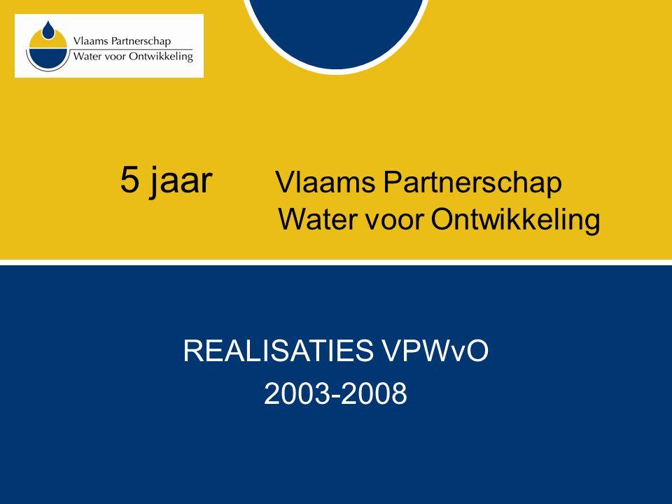 5 jaar Vlaams Partnerschap Water voor Ontwikkeling Doel: bijdrage aan MDG 7 Via optimale inzet Vlaamse expertise Verhoging en optimale aanwending van financiële middelen Sensibilisering van de Vlaamse bevolking