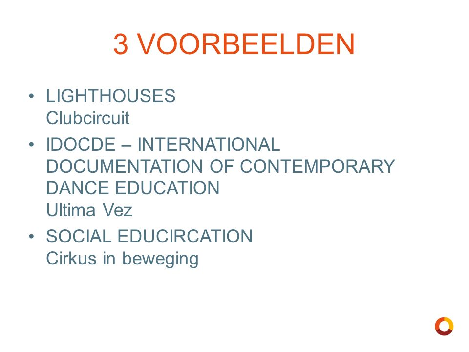 3 VOORBEELDEN LIGHTHOUSES Clubcircuit IDOCDE – INTERNATIONAL DOCUMENTATION OF CONTEMPORARY DANCE EDUCATION Ultima Vez SOCIAL EDUCIRCATION Cirkus in be