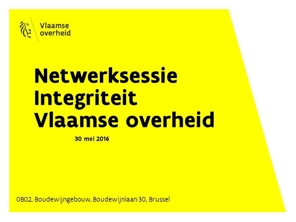 Netwerksessie Integriteit Vlaamse overheid 30 mei 2016 0B02, Boudewijngebouw, Boudewijnlaan 30, Brussel