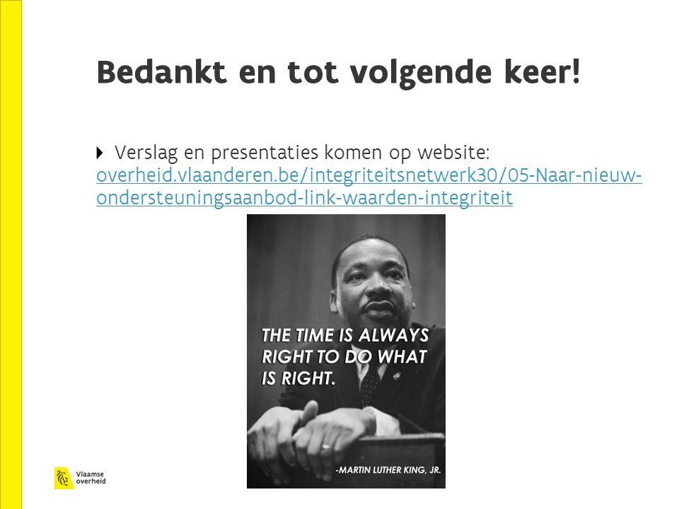 Bedankt en tot volgende keer! Verslag en presentaties komen op website: overheid.vlaanderen.be/integriteitsnetwerk30/05-Naar-nieuw- ondersteuningsaanb