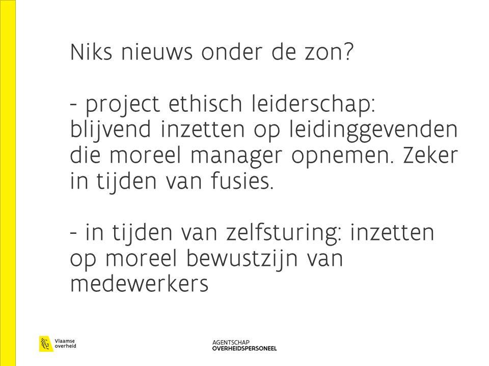 Niks nieuws onder de zon? - project ethisch leiderschap: blijvend inzetten op leidinggevenden die moreel manager opnemen. Zeker in tijden van fusies.