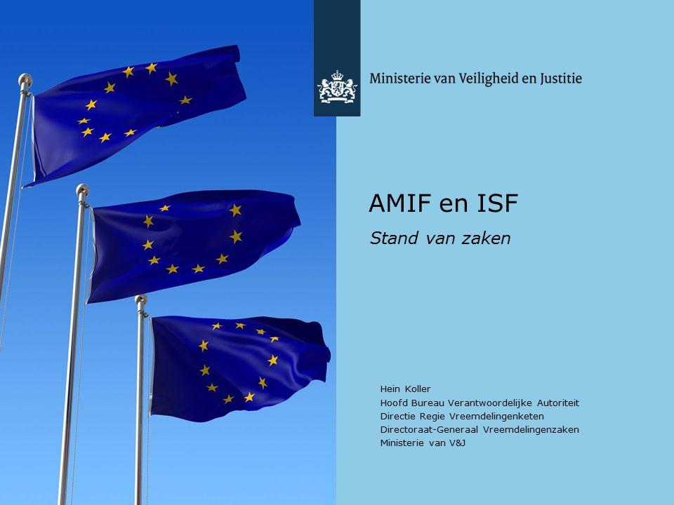 AMIF en ISF Stand van zaken Hein Koller Hoofd Bureau Verantwoordelijke Autoriteit Directie Regie Vreemdelingenketen Directoraat-Generaal Vreemdelingenzaken Ministerie van V&J