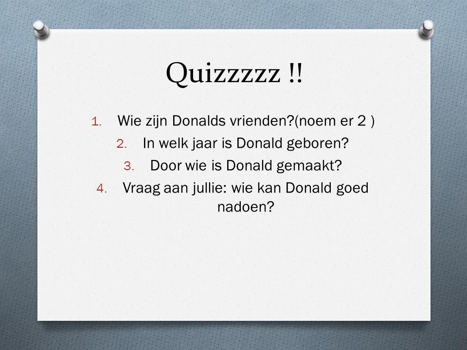 Quizzzzz !.1. Wie zijn Donalds vrienden?(noem er 2 ) 2.