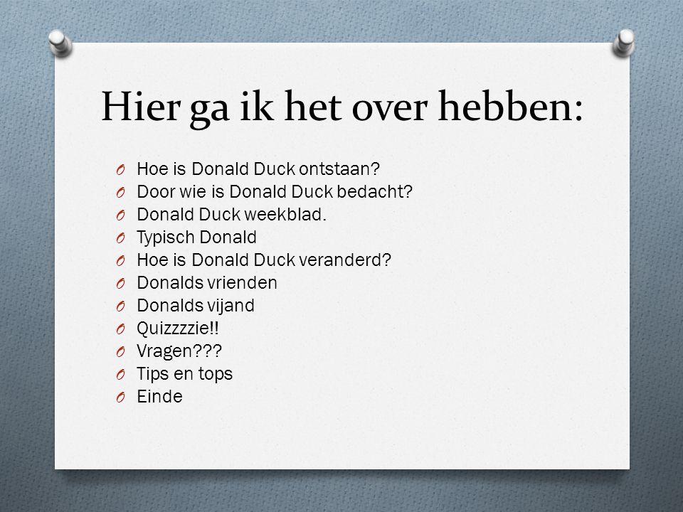 Hier ga ik het over hebben: O Hoe is Donald Duck ontstaan.
