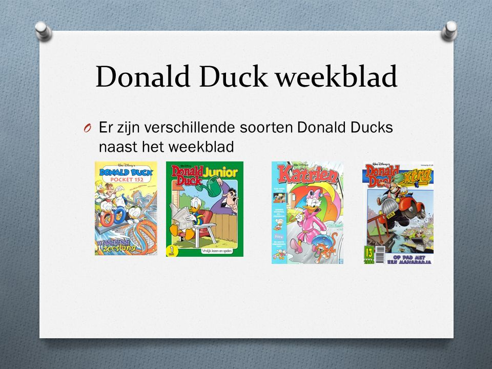 Donald Duck weekblad O Er zijn verschillende soorten Donald Ducks naast het weekblad