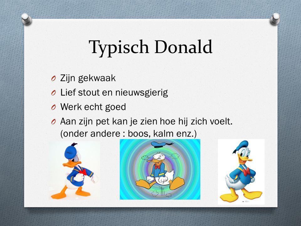 Typisch Donald O Zijn gekwaak O Lief stout en nieuwsgierig O Werk echt goed O Aan zijn pet kan je zien hoe hij zich voelt.