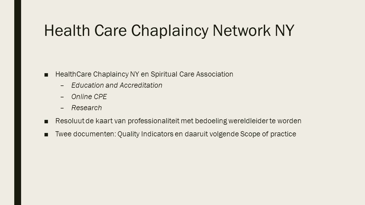 SCOTTISH CHAPLAINCY PROM ■PATIENT REPORTED OUTCOME MEASURE – gangbaar instrument ■Idee om toe te passen op spirituele zorg van dr Ewan Kelly (arts en spiritueel zorgverlener, werkte voor de NHS en NHES) ■Uitgewerkt door Prof.