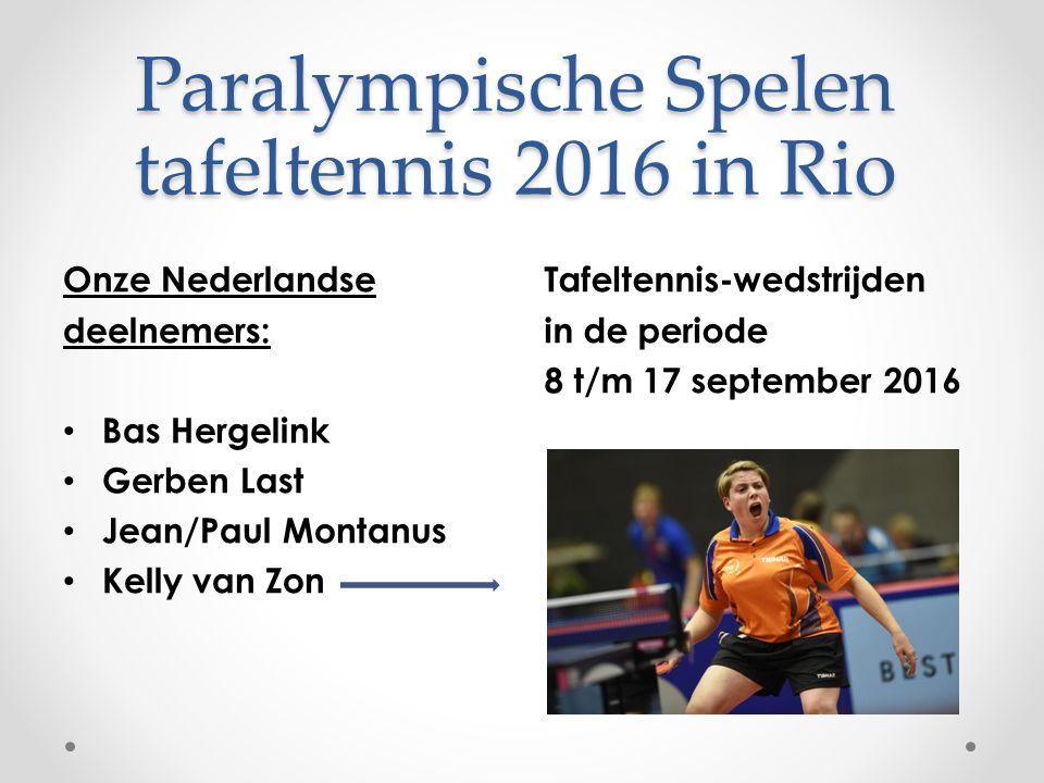Paralympische Spelen tafeltennis 2016 in Rio Onze Nederlandse deelnemers: Bas Hergelink Gerben Last Jean/Paul Montanus Kelly van Zon Tafeltennis-wedst