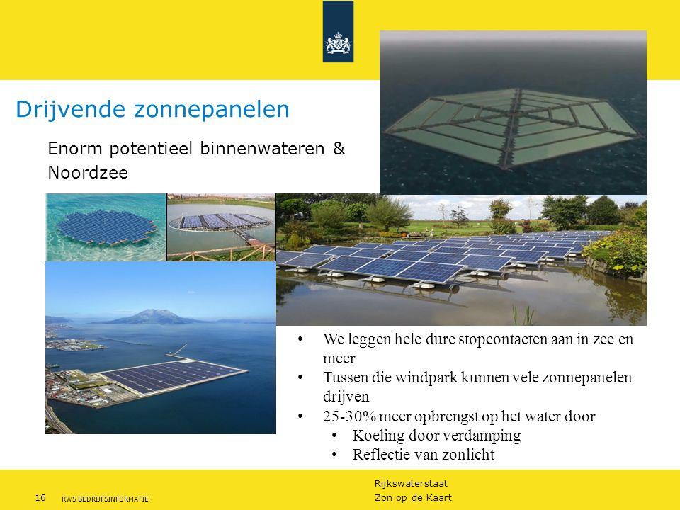 Rijkswaterstaat 16Zon op de Kaart RWS BEDRIJFSINFORMATIE Drijvende zonnepanelen Enorm potentieel binnenwateren & Noordzee We leggen hele dure stopcont