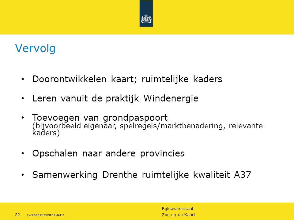 Rijkswaterstaat 22Zon op de Kaart RWS BEDRIJFSINFORMATIE Vervolg Doorontwikkelen kaart; ruimtelijke kaders Leren vanuit de praktijk Windenergie Toevoe