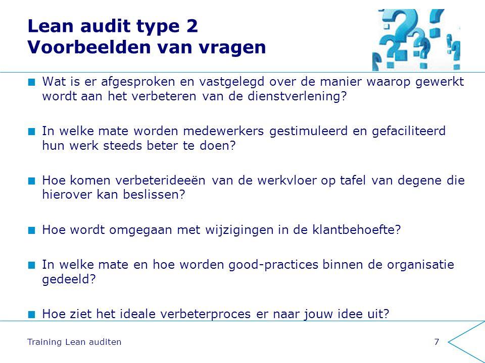 Lean audit type 2 Voorbeelden van vragen Wat is er afgesproken en vastgelegd over de manier waarop gewerkt wordt aan het verbeteren van de dienstverlening.