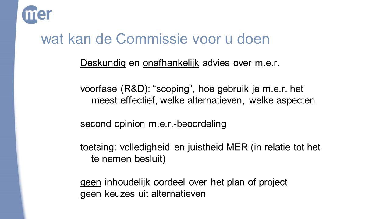 """wat kan de Commissie voor u doen Deskundig en onafhankelijk advies over m.e.r. voorfase (R&D): """"scoping"""", hoe gebruik je m.e.r. het meest effectief, w"""