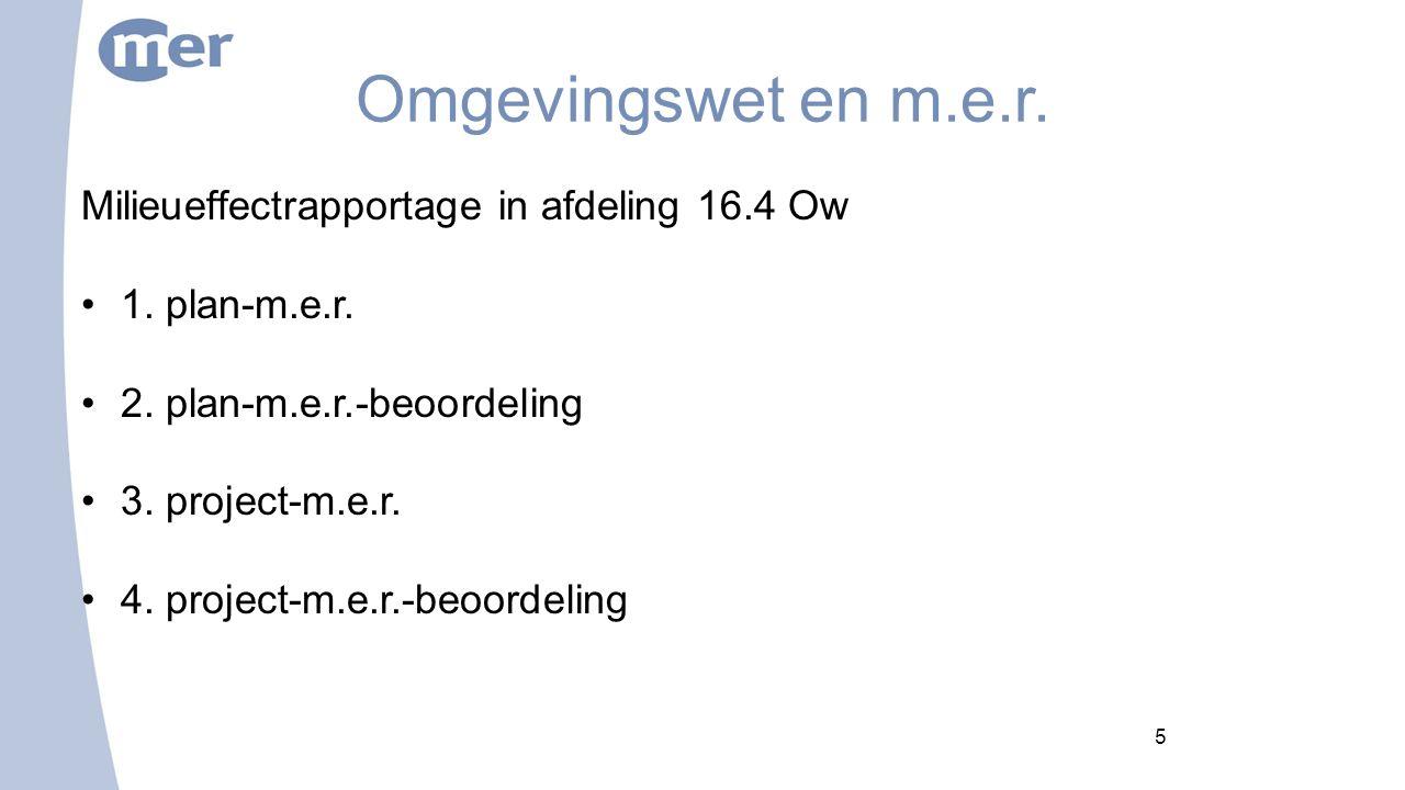 5 Omgevingswet en m.e.r. Milieueffectrapportage in afdeling 16.4 Ow 1.