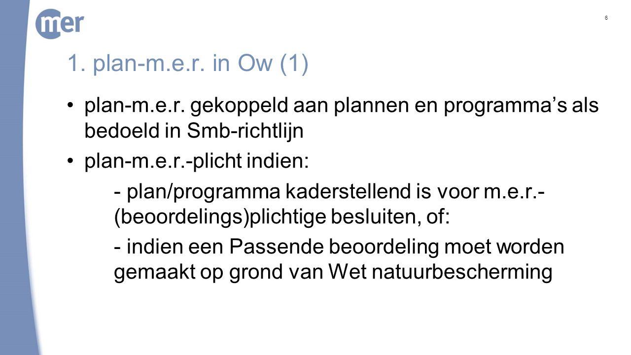 1. plan-m.e.r. in Ow (1) plan-m.e.r. gekoppeld aan plannen en programma's als bedoeld in Smb-richtlijn plan-m.e.r.-plicht indien: - plan/programma kad