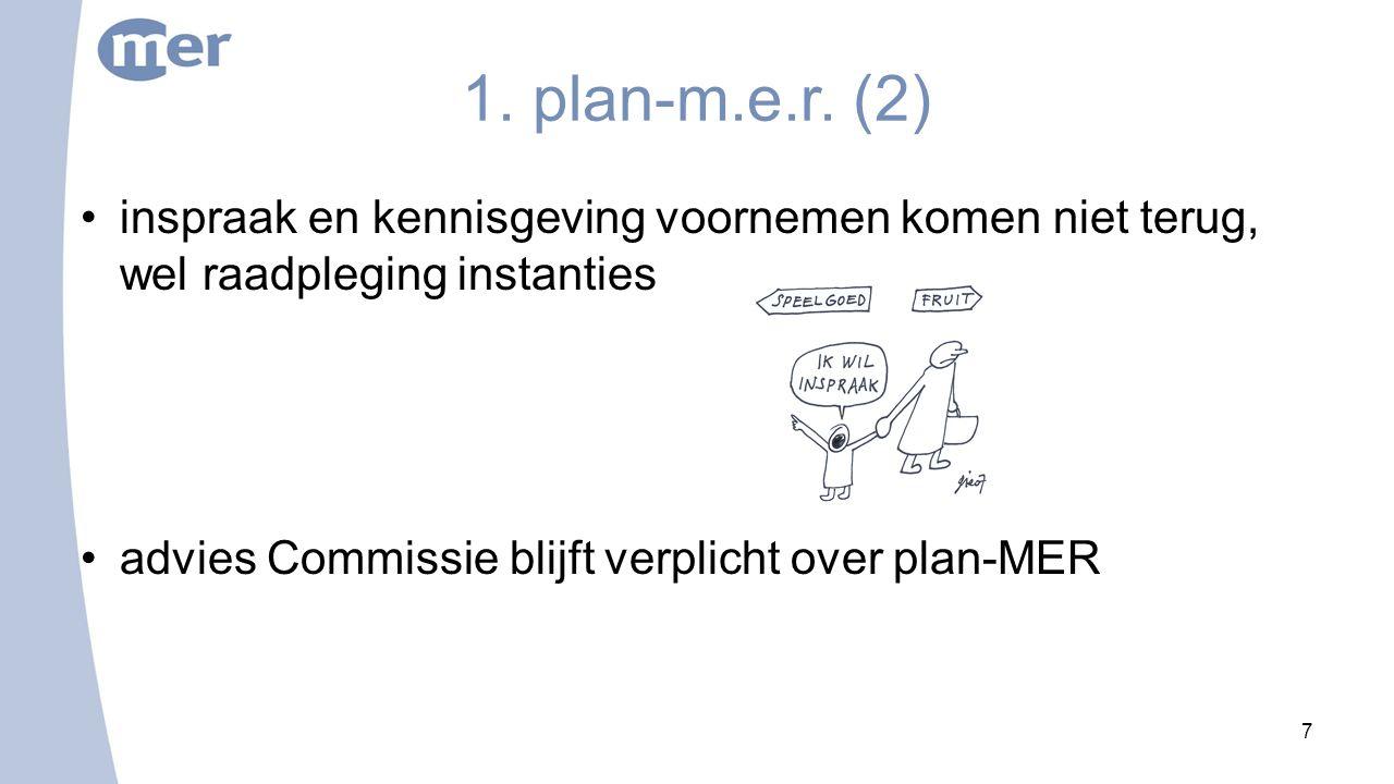 1. plan-m.e.r. (2) inspraak en kennisgeving voornemen komen niet terug, wel raadpleging instanties advies Commissie blijft verplicht over plan-MER 7