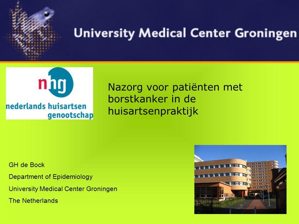 GH de Bock Department of Epidemiology University Medical Center Groningen The Netherlands Nazorg voor patiënten met borstkanker in de huisartsenpraktijk