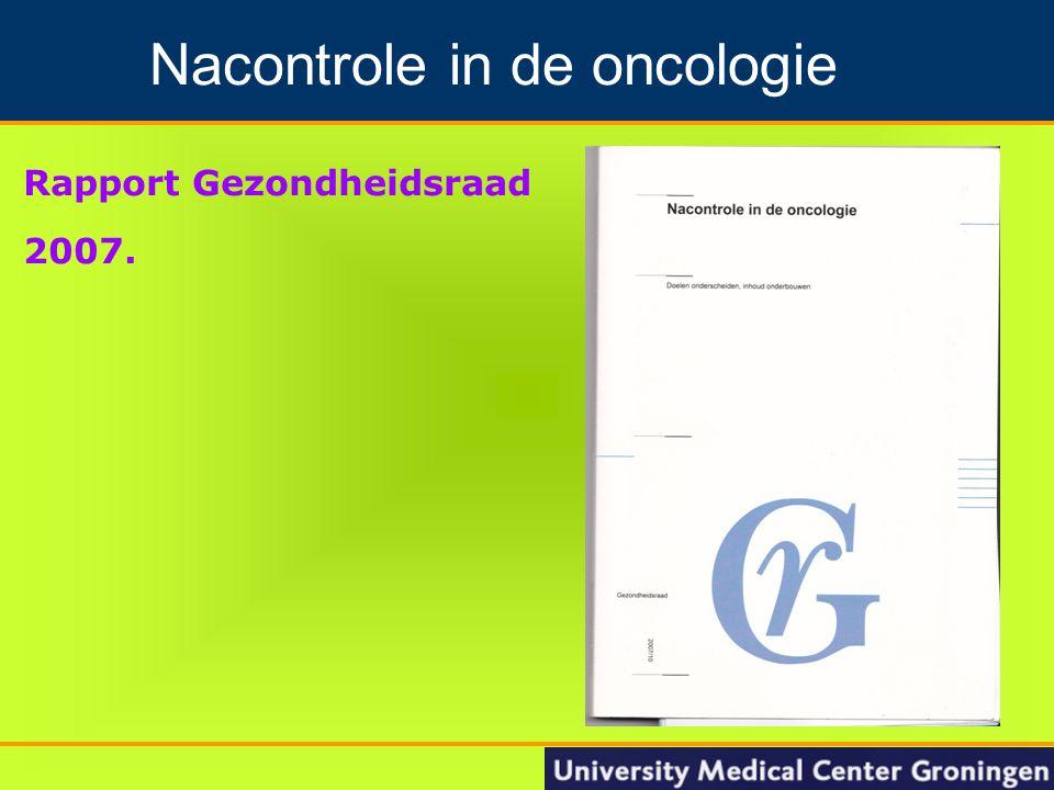 Rapport Gezondheidsraad 2007. Groningen Nacontrole in de oncologie