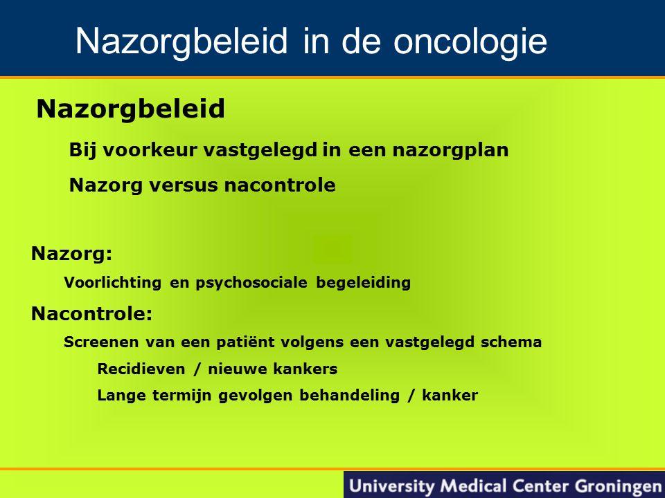 14 Nacontrole: Screenen van patiënt volgens een vastgelegd schema Recidieven / nieuwe kankers Lange termijn gevolgen behandeling / kanker Groningen Nacontrole in de oncologie Nacontrole voor vrouw met borstkanker Tbv recidieven / nieuwe borstkankers Na 5 jaar terug naar huisarts of BOB (> 60 ste ) Huisarts vraag 2-jaarlijks mammogram aan Tbv lange termijn gevolgen behandeling nog geen adviezen in richtlijnen Nacontrole NABON / CBO 2008