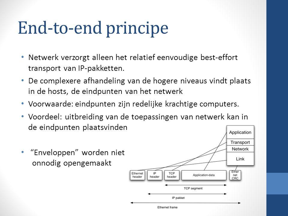 End-to-end principe Netwerk verzorgt alleen het relatief eenvoudige best-effort transport van IP-pakketten. De complexere afhandeling van de hogere ni