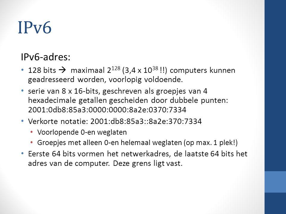 IPv6 IPv6-adres: 128 bits  maximaal 2 128 (3,4 x 10 38 !!) computers kunnen geadresseerd worden, voorlopig voldoende. serie van 8 x 16-bits, geschrev