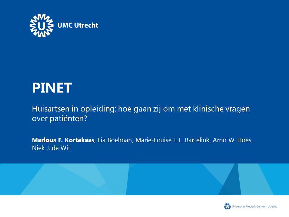 PINET Huisartsen in opleiding: hoe gaan zij om met klinische vragen over patiënten? Marlous F. Kortekaas, Lia Boelman, Marie-Louise E.L. Bartelink, Ar