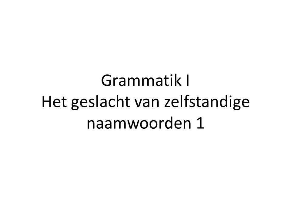 Grammatik I Het geslacht van zelfstandige naamwoorden 1