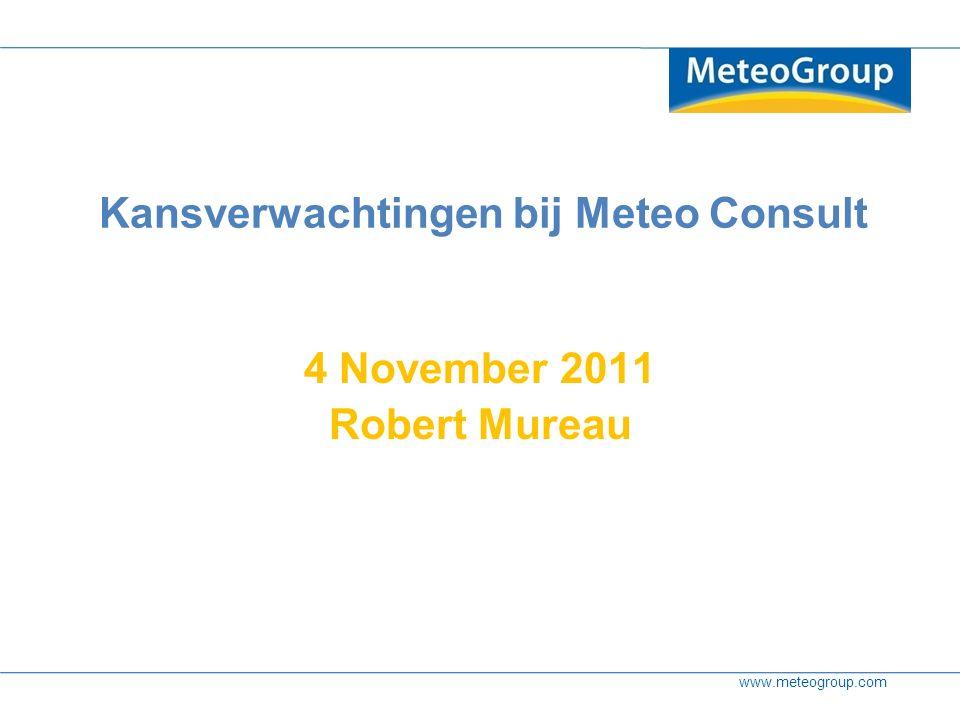 www.meteogroup.com Kansverwachtingen bij Meteo Consult 4 November 2011 Robert Mureau