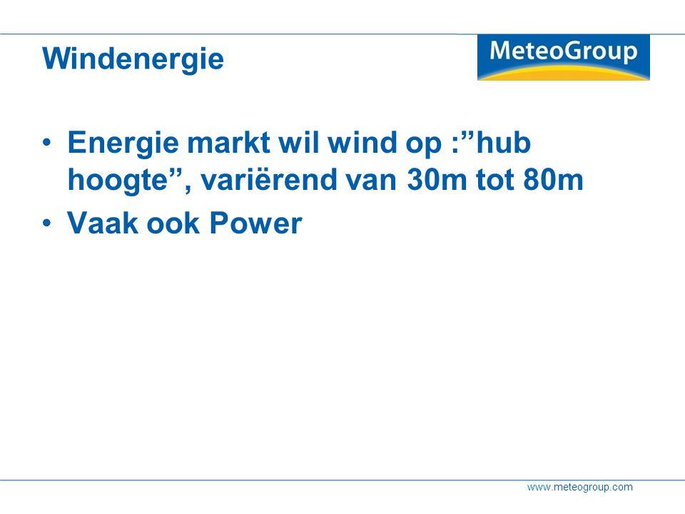 www.meteogroup.com Windenergie Energie markt wil wind op : hub hoogte , variërend van 30m tot 80m Vaak ook Power