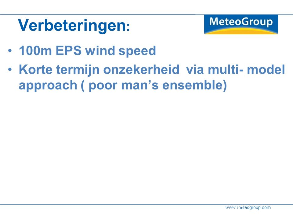 www.meteogroup.com Verbeteringen : 100m EPS wind speed Korte termijn onzekerheid via multi- model approach ( poor man's ensemble) 2-7-2016 | page 37Be