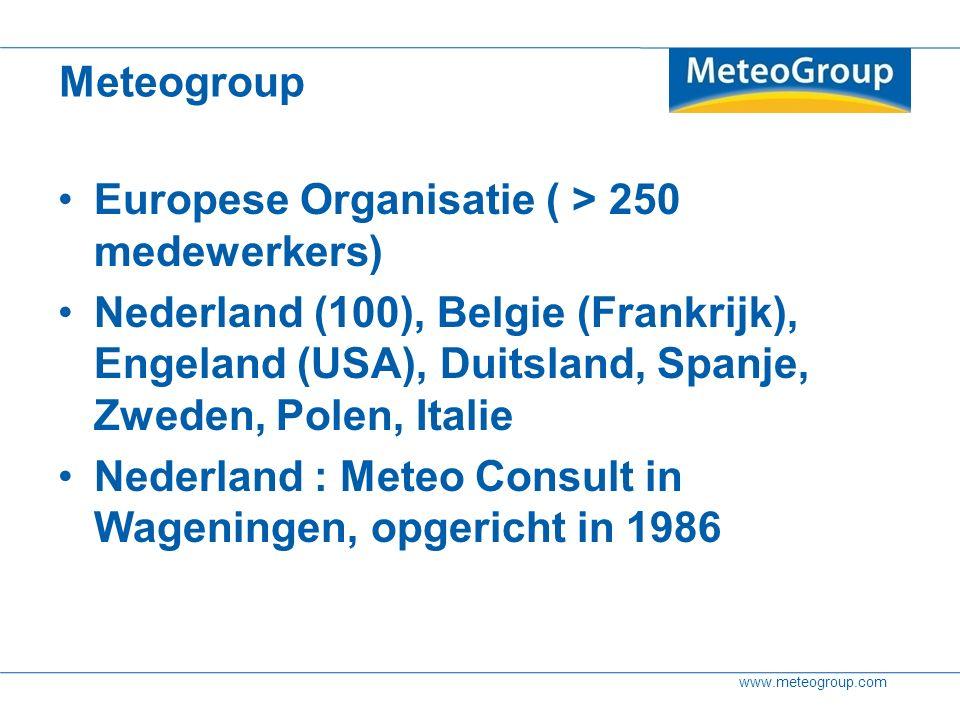 www.meteogroup.com Meteogroup Europese Organisatie ( > 250 medewerkers) Nederland (100), Belgie (Frankrijk), Engeland (USA), Duitsland, Spanje, Zweden, Polen, Italie Nederland : Meteo Consult in Wageningen, opgericht in 1986
