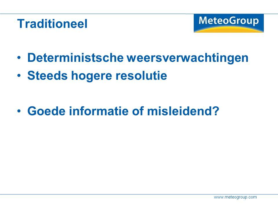 www.meteogroup.com Numerieke modellen Grootschalige modellen (Europees Centrum) 15 dagen grofmazig (15km) 2x per 24 uur Regionale modellen (WRF) 36 uur fijnmazig (3-9km) 2x per dag